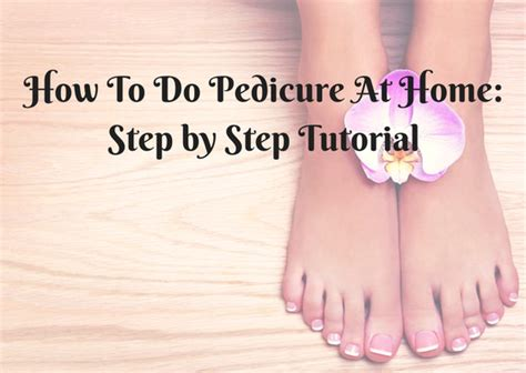 Steps To A Great Home Pedicure by How To Do Pedicure At Home Step By Step Tutorial