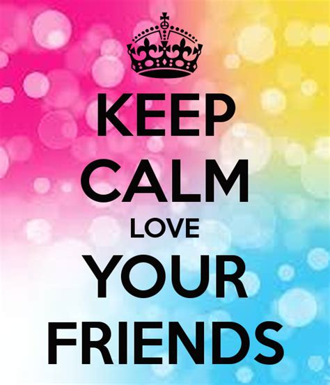 keep your love on keep calm love your friends poster sabrinaprincess659 keep calm o matic