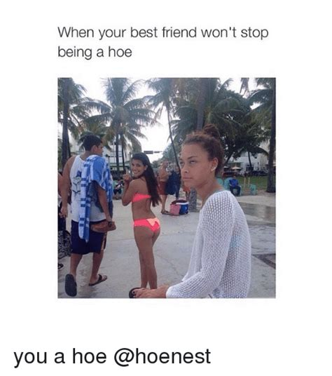 You A Hoe Meme - 584 funny best friend memes of 2016 on sizzle