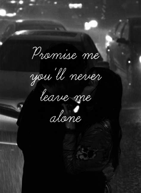 Promise Me You Will Never Leave Me Alone Pictures, Photos