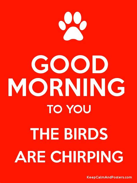 good morning to you the birds are chirping poster