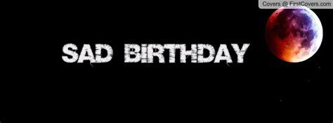 Sad Birthday Quotes Skins Sad Quotes Quotesgram