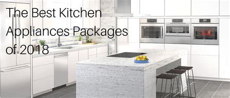 kitchen appliances ideas 2018 the best kitchen appliances packages of 2018 appliances connection