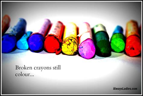 a broken crayon still colors how to live never give up always