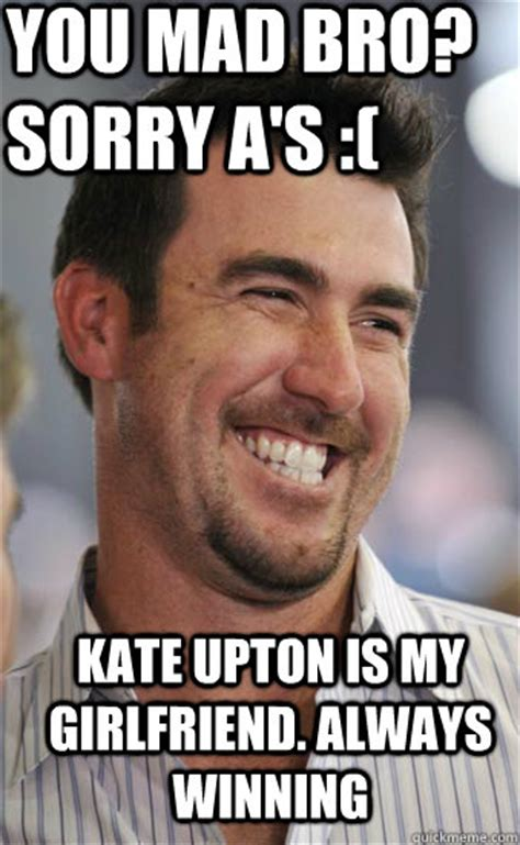 Girlfriend Mad Meme - you mad bro sorry a s kate upton is my girlfriend