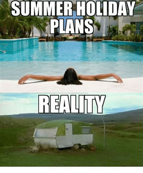 Summer Meme - summer holiday plans reality meme on sizzle