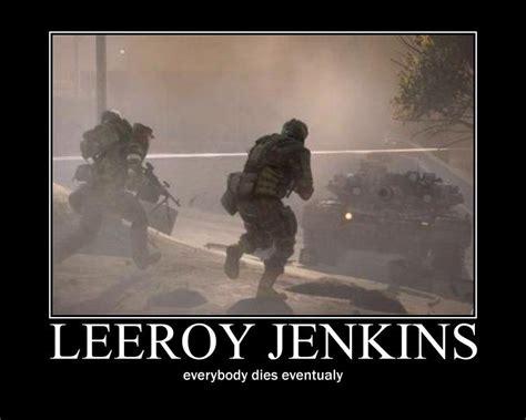 Leroy Jenkins Meme - leeroy jenkins demotivator 4 by leeeroooy jeeennkins on
