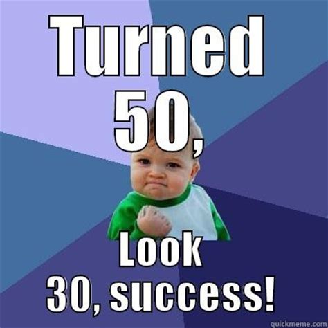 50 Birthday Meme - tayrnganenegoodman s funny quickmeme meme collection