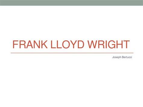 frank lloyd wright biography ppt frank lloyd wright presentation