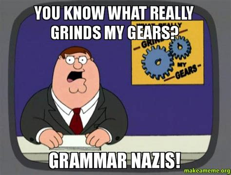 What Grinds My Gears Meme - what grinds my gears family guy meme