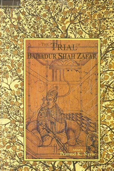 bahadur shah zafar biography in english the trial of bahadur shah zafar