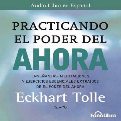 practicando el poder de ahora practicing the power of now spanish language edition spanish edition ebook descargar practicando el poder del ahora ensenanzas