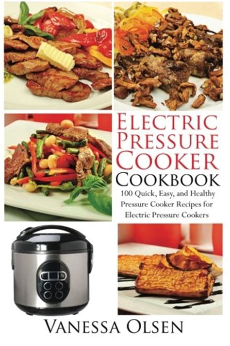 electric pressure cooker cookbook easy recipes for fast delicious and healthy meals with simple and clear easy cooking everyday cooking healthy meal prep healthy cooking books electric pressure cooker cookbook 100 easy healthy