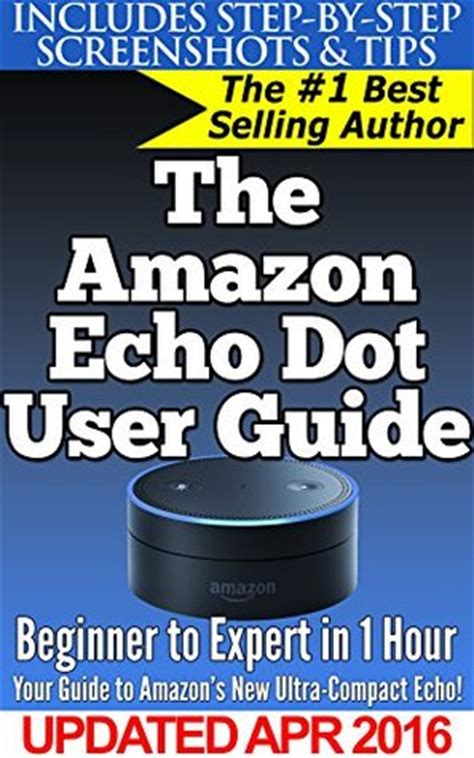 echo manual the complete beginner to expert echo manual and user guide books the echo dot user guide beginner to expert in 1