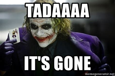 And Its Gone Meme Generator - tadaaaa it s gone joker meme generator