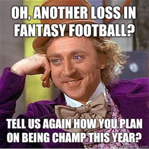 Fantasy Football Meme - oh another loss in fantasy football tell us again how