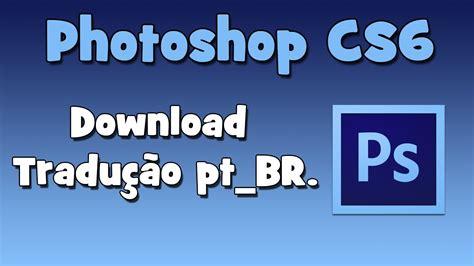 tutorial photoshop cs6 portugues photoshop cs6 baixar tradu 231 227 o pt br youtube