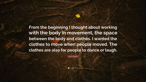 Issey Miyakes Move by Issey Miyake Quote From The Beginning I Thought About