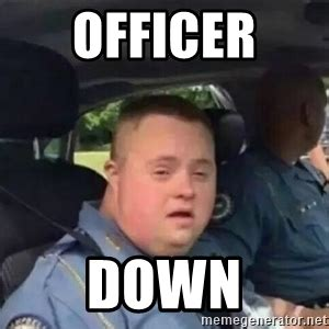 Down Syndrome Meme - officer down syndrome meme generator