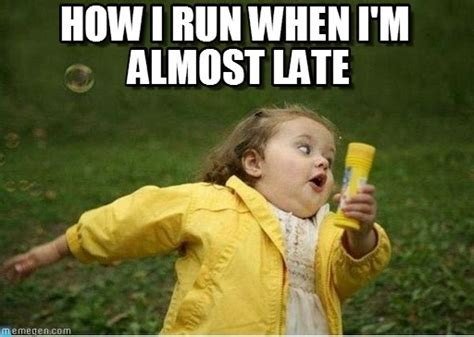 Late Meme - 15 memes only people who are always late will understand