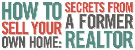 how to sell your own home secrets from a former realtor