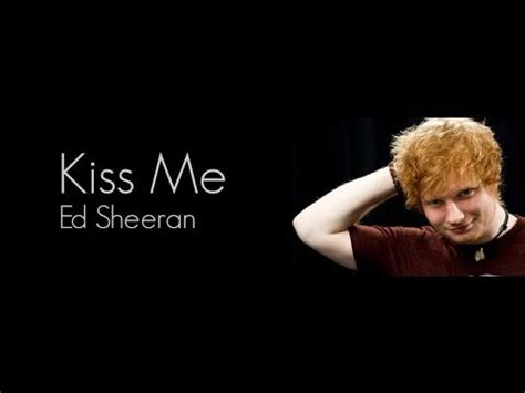 ed sheeran kiss me kiss me ed sheeran vietsub kara youtube