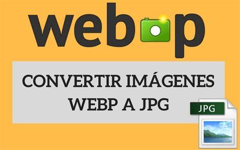 convertir imagenes formato jpg 5 sitios para convertir im 225 genes webp a jpg en un momento