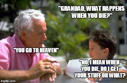 Go Die Meme - grandad imgflip