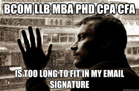 Mba Meme - bcom llb mba phd cpa cfa is too long to fit in my email