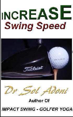 how to increase swing speed increase swing speed adoni publishing