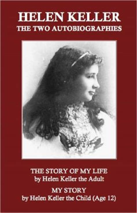 biography of helen keller in short helen keller the two autobiographies quot the story of my