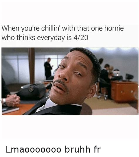 Funny Everyday Memes - when you re chillin with that one homie who thinks