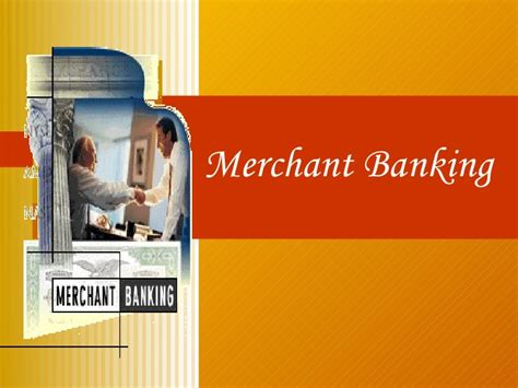 Mba Project On Merchant Banking In India by 17159027 Merchant Banking Basics By Saylee