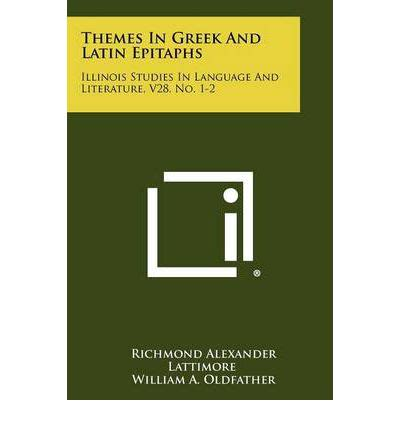 themes in greek literature themes in greek and latin epitaphs richmond alexander