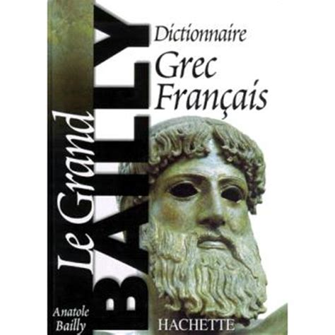 le grand bailly dictionnaire grec fran 231 ais edition 2000 broch 233 anatole bailly achat livre