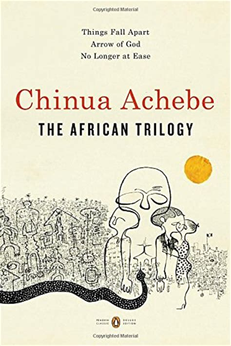 the african trilogy things fall apart arrow of god no longer at ease penguin classics deluxe