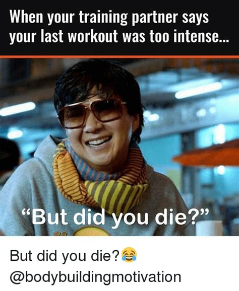Did You Die Meme - when your training partner says your last workout was too