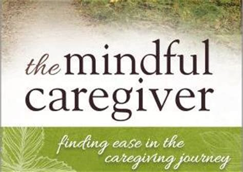 clients and their caregivers books quot the mindful caregiver quot a book review caregivers