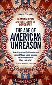 the age of american unreason in a culture of lies books the age of american unreason co uk susan jacoby