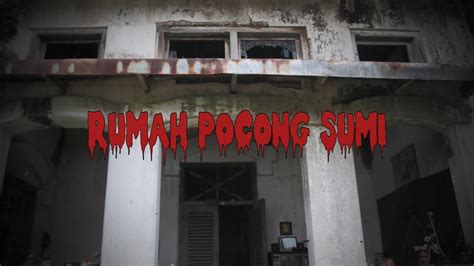 rumah pocong sumi feature jurnalistik youtube