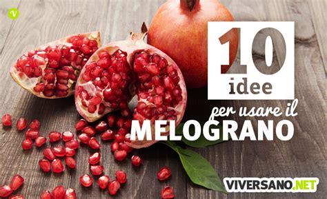 il melograno in cucina melograno 10 idee per usarlo in cucina nelle ricette