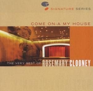 come on up to the house lyrics come on a my house the very best of rosemary clooney 2006 rosemary clooney albums