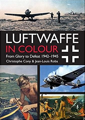 east anglia books 024223 luftwaffe in colour vol 2 from glory to defeat 1942 to 1945