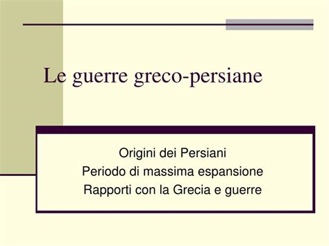 guerre greco persiane ppt le guerre greco persiane powerpoint presentation