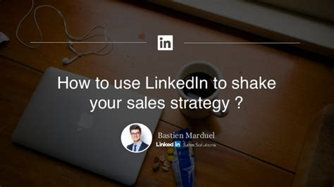 how to a to shake your quot how to use linkedin to shake your sales strategy quot by bastien marduel
