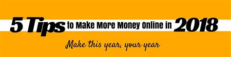 Making More Money Online - 5 tips to make more money online in 2018 make this year your year