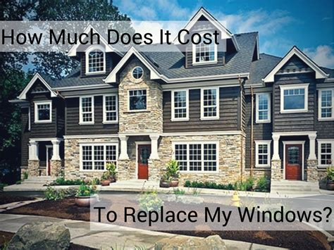 How Much Does It Cost To Replace A Front Door How Much Will Replacement Window Cost