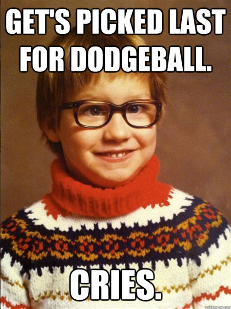 Dodgeball Memes - get s picked last for dodgeball cries lil cd quickmeme