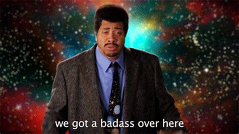 Neil Degrasse Tyson Badass Meme - we got a badass over here neil degrasse tyson reaction