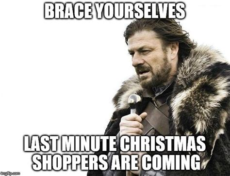 Last Minute Meme - brace yourselves x is coming meme imgflip